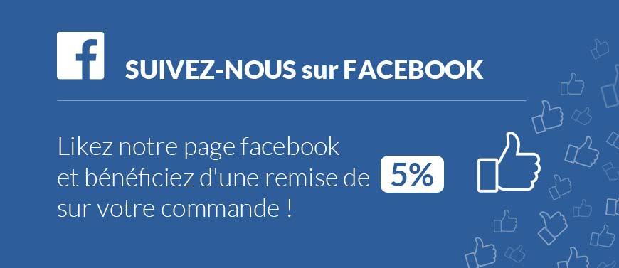 Suivez-nous sur facebook = 5% de remise